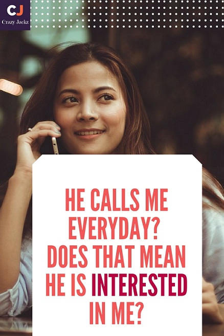 He calls me everyday. Does that mean he is interested in me?