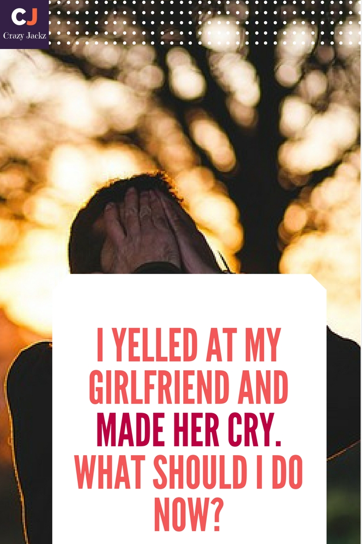I yelled at my girlfriend and made her cry. What should I do now?