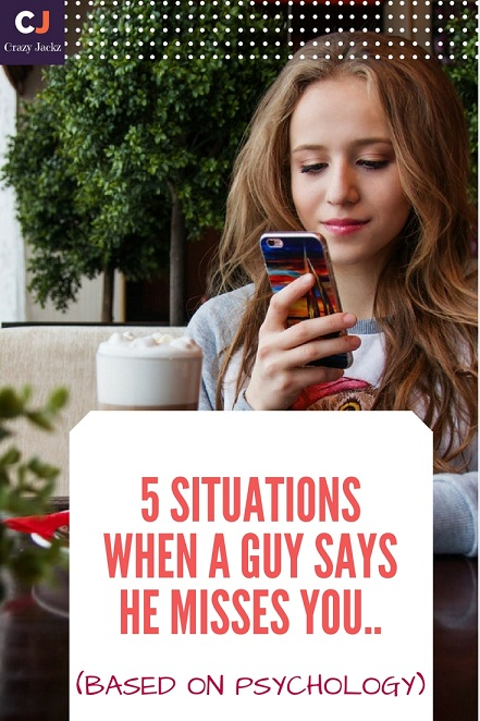 5 Situations when a Guy says he misses you.. (Based on Psychology)
