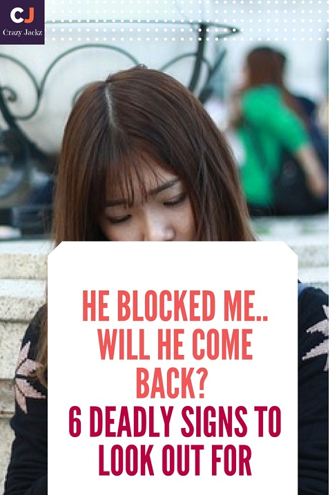 He blocked me.. will he come back? 6 deadly signs to look out for