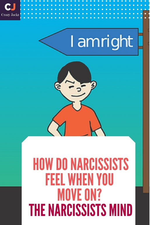 How do Narcissists feel when you move on? The Narcissists Mind