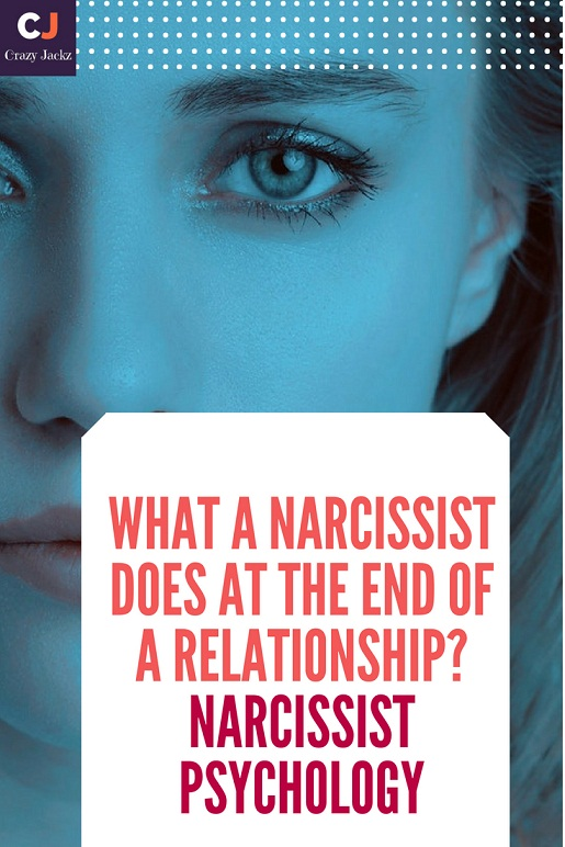 What a Narcissist does at the end of a relationship? Narcissist Psychology