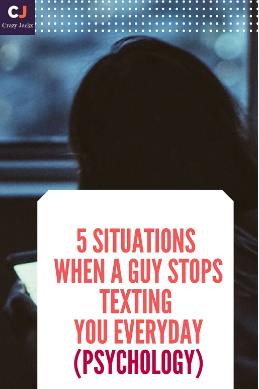 5 Situations When a Guy stops Texting you Everyday (Psychology)