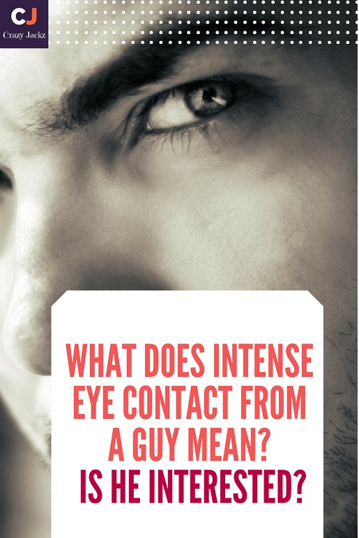 What does Intense eye contact from a Guy mean? Is he interested?