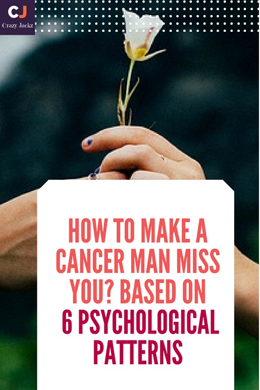 How to make a Cancer man Miss you? Based on 6 Psychological patterns