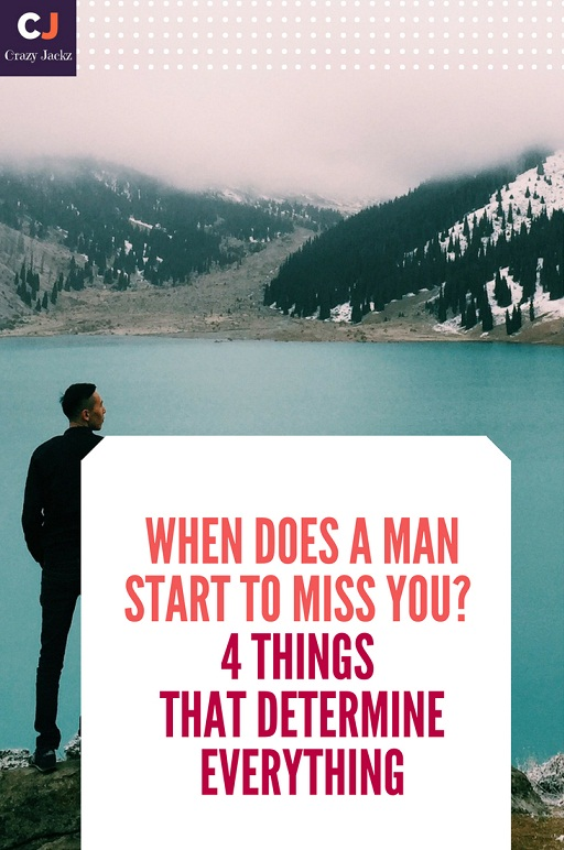 When does a Man start to miss you? 4 Things that determine everything