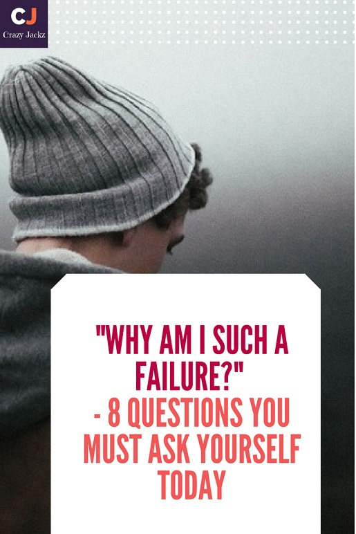 Why am I such a Failure - 8 Questions you must ask yourself Today