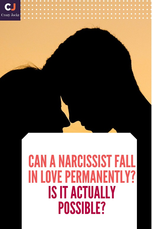 Can a Narcissist fall in love permanently? Is it Actually possible?