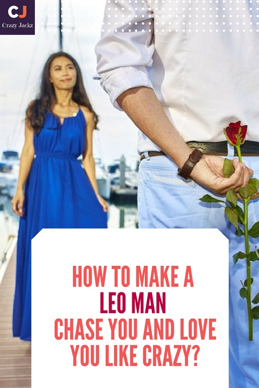 How to make a Leo man chase you and love you like crazy?