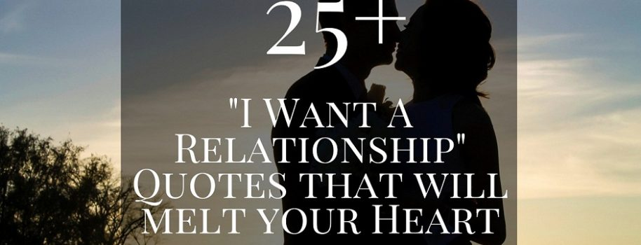 "25+ ""I Want A Relationship"" Quotes that will melt your Heart"