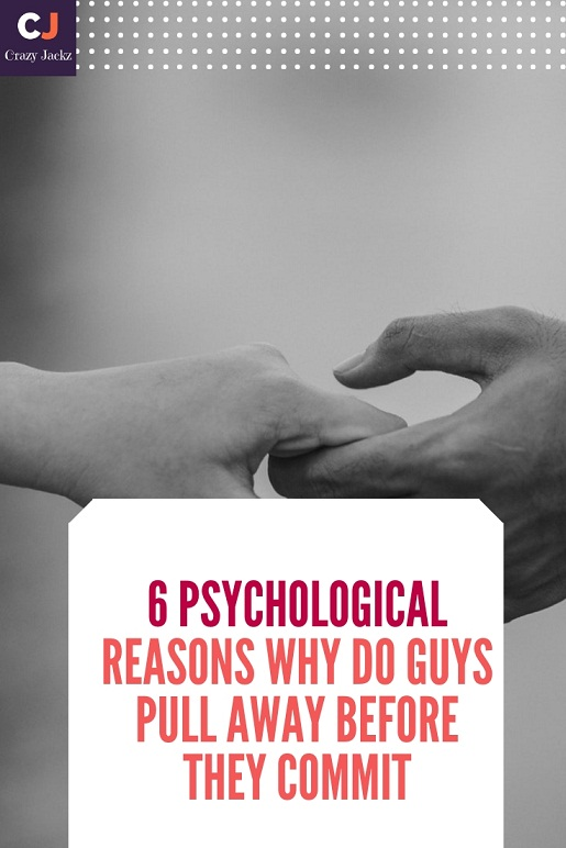 6 Psychological reasons why do Guys pull away Before they commit