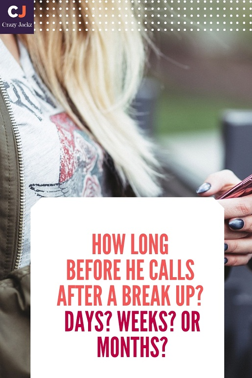How Long before he calls after a Break up? Days? weeks? or months?