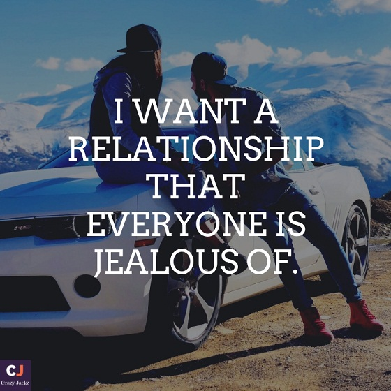 I want a relationship that everyone is jealous of.