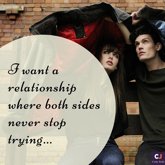 I want a relationship where both sides never stop trying...