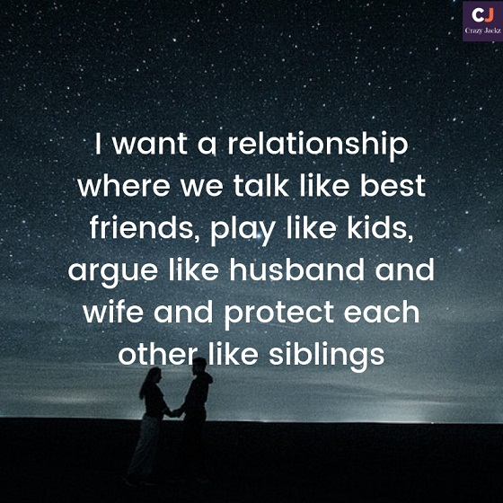 I want a relationship where we talk like best friends, play like kids, argue like husband and wife and protect each other like siblings