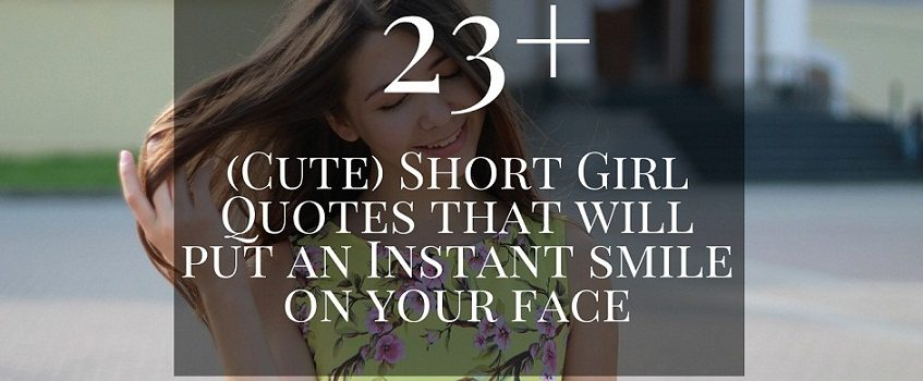 23+ (Cute) Short Girl Quotes that will put an Instant smile on your face
