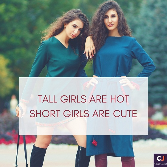 Tall Girls are Hot – Short Girls are cute