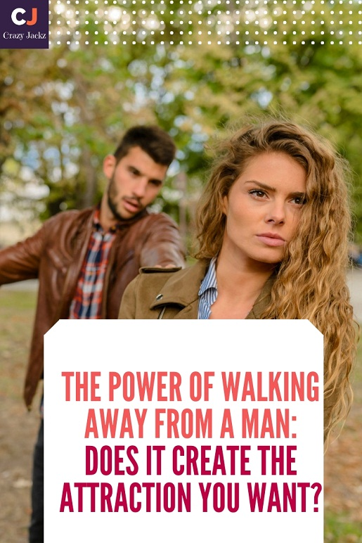 The Power of Walking away from a Man: Does it create the Attraction you want?