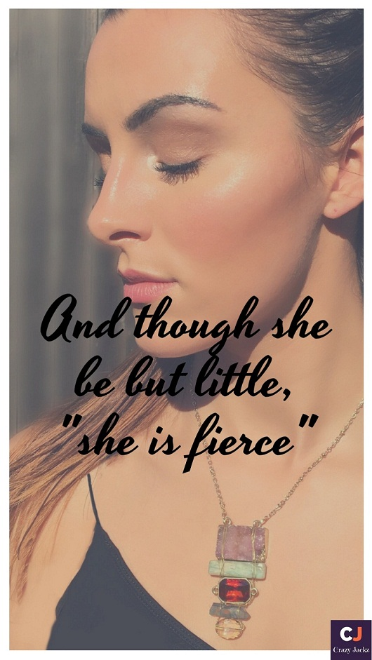 And though she be but little.. she is fierce