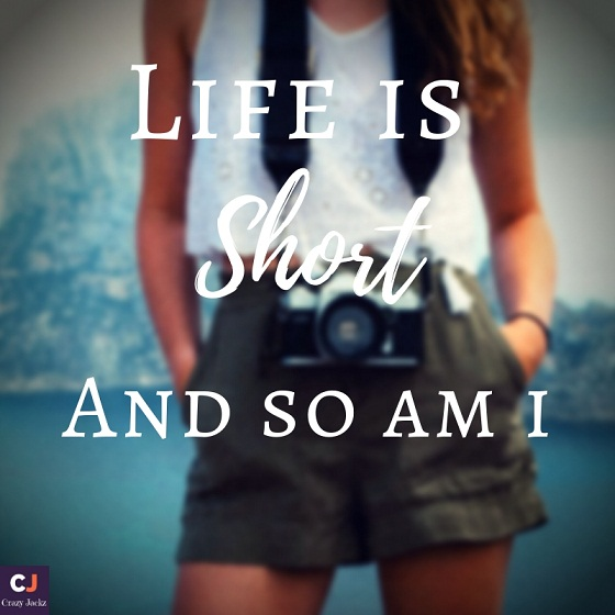Life is Short.. And So am I