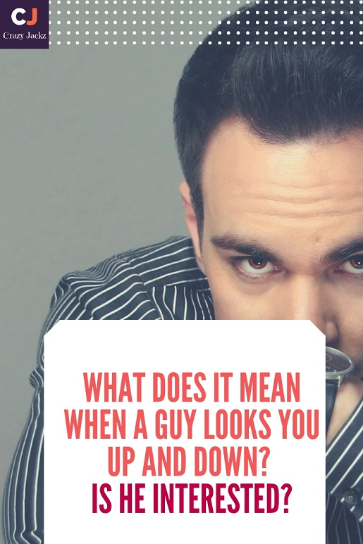 What does it mean when a Guy looks you up and down? Is he interested?