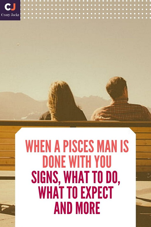 When a Pisces Man is Done With You   Signs, What to do, What to expect and More
