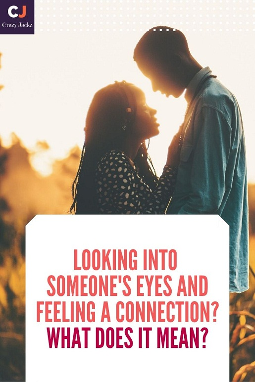 Looking Into Someone's Eyes And Feeling A Connection? What Does It Mean?